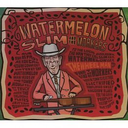 BEST OF ELSEWHERE 2007: Watermelon Slim and the Workers; The Wheel Man (Southbound)