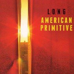 L/O/N/G: American Primitive (Glitterhouse/Yellow Eye)