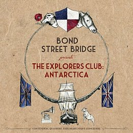 Bond Street Bridge: The Explorers Club: Antarctica (Banished from the Universe)