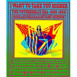 I WANT TO TAKE YOU HIGHER: THE PSYCHEDELIC YEARS 1965-69 edited by JAMES HENKE AND PARKE PUTERBAUGH