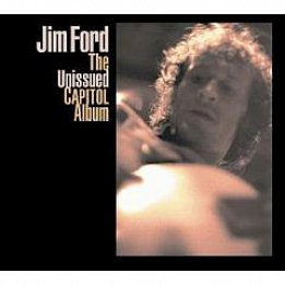 Jim Ford: The Unissued Capitol Album. Big Mouth USA; The Unissued Paramount Album (both Bear Family)