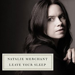 Natalie Merchant: Leave Your Sleep (Nonesuch)