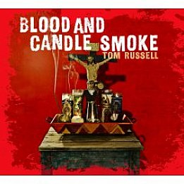 Tom Russell: Blood and Candle Smoke (Proper/Southbound)