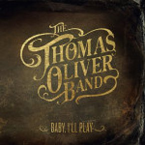 The Thomas Oliver Band: Baby, I'll Play (Rhythmethod)
