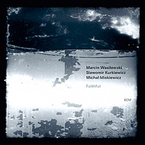 BEST OF ELSEWHERE 2011 Marcin Wasilewski Trio: Faithful (ECM/Ode)