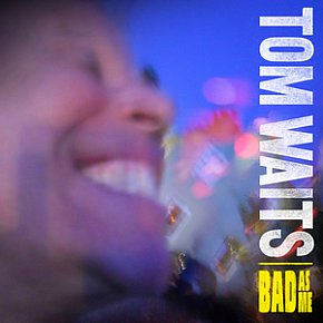 BEST OF ELSEWHERE 2011 Tom Waits: Bad As Me (Anti)