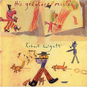 Robert Wyatt: His Greatest Misses (Ryko/EMI)