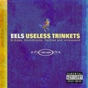 The Eels: Meet the Eels and Useless Trinkets (Geffen/Universal)