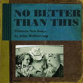 John Mellencamp: No Better Than This (Rounder)