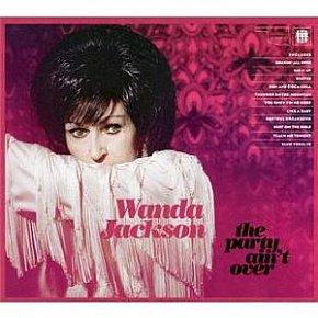 Wanda Jackson: The Party Ain't Over (Third Man)