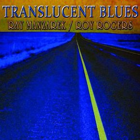 Ray Manzarek/Roy Rogers: Translucent Blues (Blind Pig)