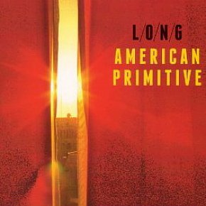 L/O/N/G: American Primitive (Glitterhouse/Yellow Eye)