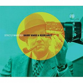 Harry Manx and Kevin Breit: Strictly Whatever (Canada Factor/Southbound)