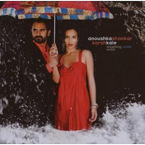Anoushka Shankar and Karsh Kale: Breathing Under Water (Manhattan/EMI)