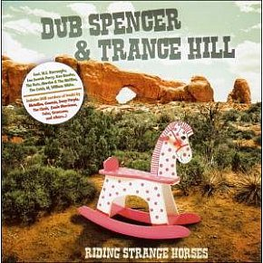 Dub Spencer and Trance Hill: Riding Strange Horses (Echo Beach/Yellow)