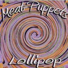 Meat Puppets: Lollipop (Megaforce)