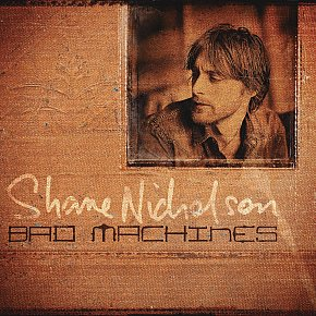Shane Nicholson: Bad Machines (Liberation)
