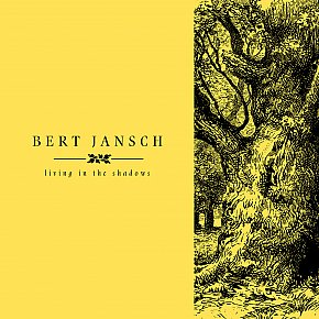 RECOMMENDED REISSUE: Bert Jansch; Living in the Shadows (Earth/Southbound)