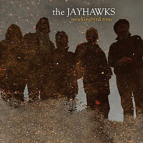 The Jayhawks: Mockingbird Time (Universal)