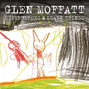Glen Moffatt: Superheroes and Scary Things (SDL)