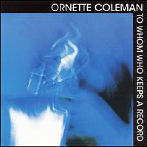 THE BARGAIN BUY: Ornette Coleman; To Whom Who Keeps a Record