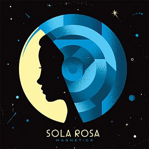 Sola Rosa: Magnetics (Way Up)