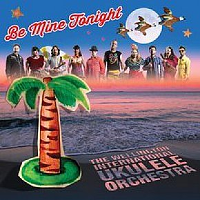 Wellington International Ukulele Orchestra: Be Mine Tonight (ukulele.co.nz)