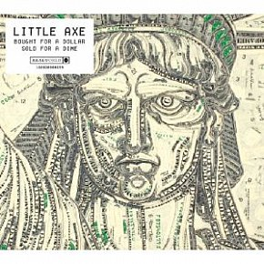 Little Axe: Bought for a Dollar, Sold for a Dime (Real World/Southbound)