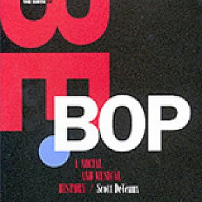 THE BIRTH OF BEBOP -- A SOCIAL AND MUSICAL HISTORY by SCOTT DEVEAUX