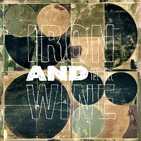 Iron and Wine: Around the Well (SubPop/Rhythmethod)