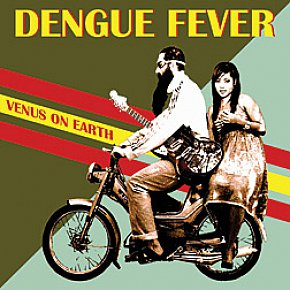 Dengue Fever: Venus on Earth (Southbound)