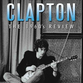 ERIC CLAPTON; THE 1960s REVIEW (Chrome Dreams/Triton DVD)
