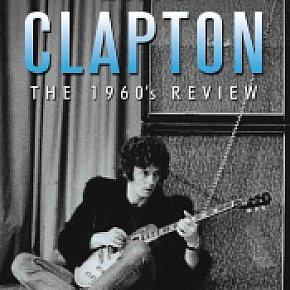 ERIC CLAPTON; THE 1960s REVIEW (Chrome Dreams/Triton DVD)