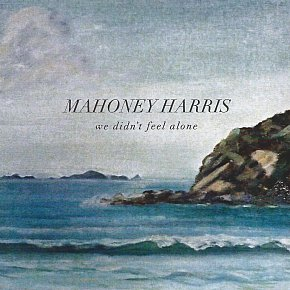 Mahoney Harris: We Didn't Feel Alone (mahoneyharris)