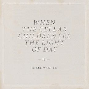Mirel Wagner: When the Cellar Children See The Light of Day (subPop)