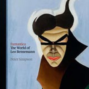 FANTASTICA: THE WORLD OF LEO BENSEMANN by PETER SIMPSON (2011): A man apart