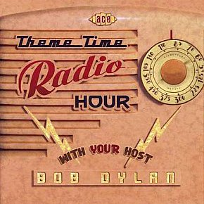 BOB DYLAN'S THEME TIME RADIO HOUR: Turn your radio on