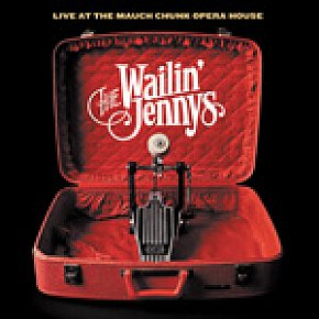 The Wailin' Jennys: Live at the Mauch Chunk Opera House (Shock)