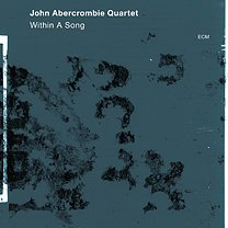 John Abercrombie Quartet: Within a Song (ECM/Ode)