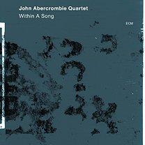 John Abercrombie Quartet: Within a Song (ECM/Ode)