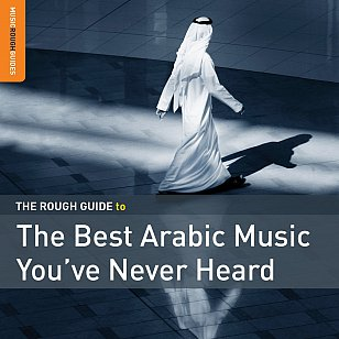 Various Artists: The Rough Guide to the Best Arabic Music You've Never Heard (Rough Guide/Southbound)