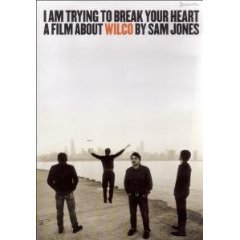 WILCO: I AM TRYING TO BREAK YOUR HEART a film by SAM JONES (Rhythmethod DVD, 2004)