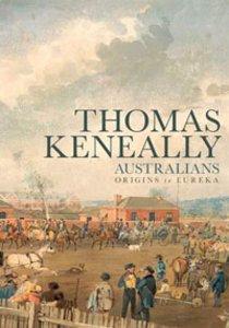 THE AUSTRALIANS: ORIGINS TO EUREKA by THOMAS KENEALLY