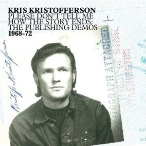 Kris Kristofferson: Please Don't Tell Me How the Story Ends (Light in the Attic/Rhythmethod)