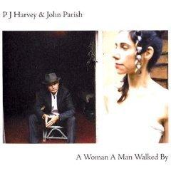 PJ Harvey and John Parish: A Woman A Man Walked By (Universal)