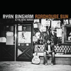 Ryan Bingham and the Dead Horses: Roadhouse Sun (Lost Highway)