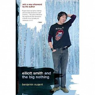 ELLIOTT SMITH AND THE BIG NOTHING  by BENJAMIN NUGENT: A friend in need is a . . . pain?
