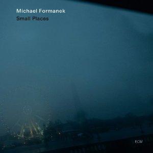 Michael Formanek: Small Places (ECM/Ode)