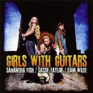 Samantha Fish, Cassie Taylor, Dani Wilde: Girls with Guitars (Ruf)