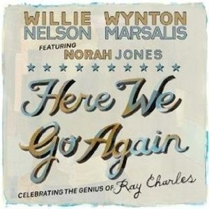 Willie Nelson, Wynton Marsalis and Norah Jones: Here We Go Again (Blue Note)